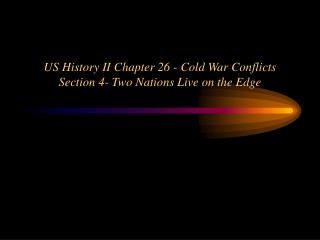 US History II Chapter 26 - Cold War Conflicts Section 4- Two Nations Live on the Edge
