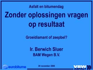 Zonder oplossingen vragen op resultaat Groeidiamant of zeepbel? Ir. Berwich Sluer BAM Wegen B.V.