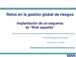 """Retos en la gestión global de riesgos Implantación de un esquema  de """"Risk appetite"""""""
