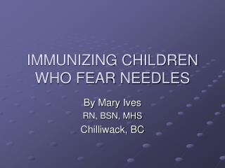 IMMUNIZING CHILDREN WHO FEAR NEEDLES