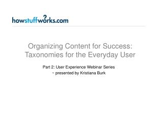 Organizing Content for Success: Taxonomies for the Everyday User