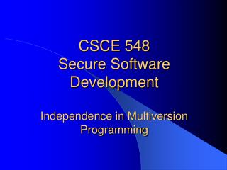 CSCE 548  Secure Software Development Independence in  Multiversion  Programming