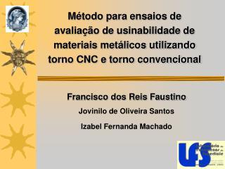 Francisco dos Reis Faustino Jovinilo de Oliveira Santos Izabel Fernanda Machado