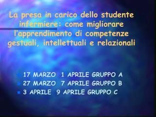 17 MARZO  1 APRILE GRUPPO A 27 MARZO  7 APRILE GRUPPO B 3 APRILE  9 APRILE GRUPPO C