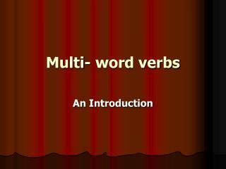 Multi- word verbs