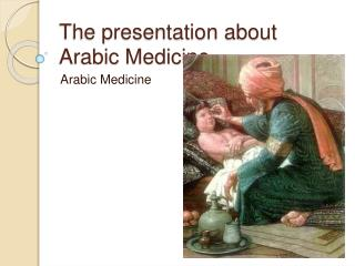 The presentation about Arabic Medicine