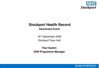 Stockport Health Record Awareness Event 16 th  September 2009 Stockport Town Hall Paul Gaskin