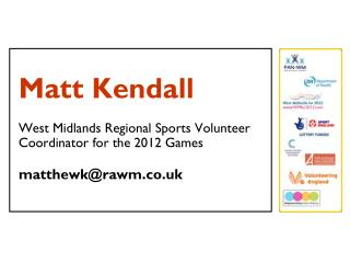 Matt Kendall West Midlands Regional Sports Volunteer Coordinator for the 2012 Games