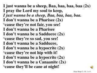 I just wanna be a sheep, Baa, baa, baa, baa (2x) I pray the Lord my soul to keep,