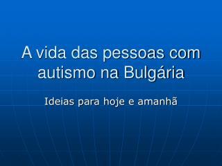 A vida das pessoas com autismo na Bulgária