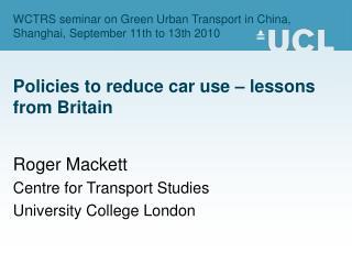 Roger Mackett Centre for Transport Studies University College London
