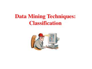 Data Mining Techniques: Classification