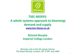 TSEC-BIOSYS:  A whole systems approach to bioenergy demand and supply tsec-biosys.ac.uk  Richard Murphy Imperial College
