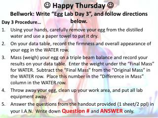 ? Happy Thursday ? Bellwork: Write �Egg Lab Day 3�, and follow directions below.