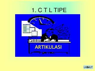 1.  C T L TIPE