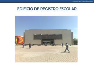 EDIFICIO DE REGISTRO ESCOLAR