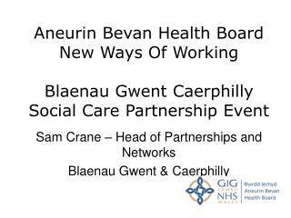 Sam Crane – Head of Partnerships and Networks Blaenau Gwent & Caerphilly
