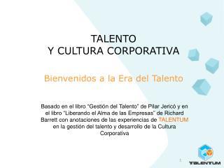 TALENTO  Y CULTURA CORPORATIVA Bienvenidos a la Era del Talento