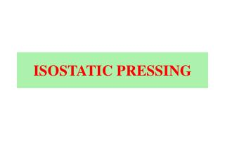 ISOSTATIC PRESSING