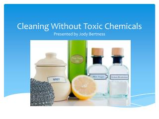 Cleaning Without Toxic  Chemicals Presented by Jody Bertness