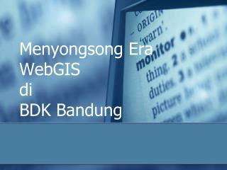Menyongsong Era WebGIS di BDK Bandung