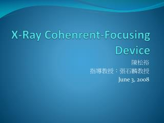 X-Ray  Cohenrent -Focusing Device