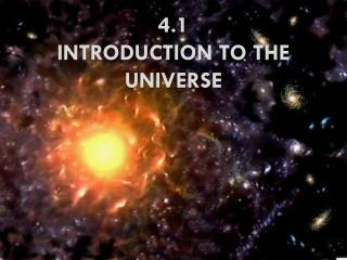 4 .1 INTRODUCTION to the universe