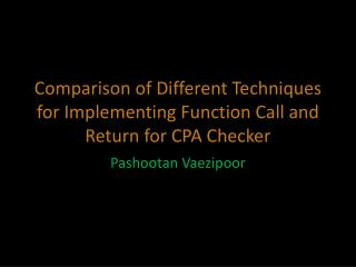 Comparison of Different Techniques for Implementing Function Call and Return for CPA Checker