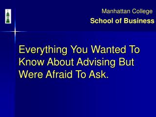 Everything You Wanted To Know About Advising But Were Afraid To Ask.