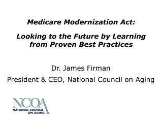 Medicare Modernization Act:  Looking to the Future by Learning  from Proven Best Practices