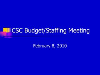 CSC Budget/Staffing Meeting