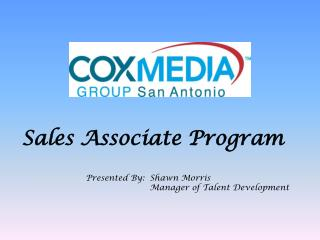 Sales Associate Program Presented By:	Shawn Morris 				Manager of Talent Development
