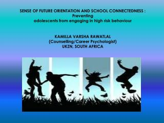 SENSE OF FUTURE ORIENTATION AND SCHOOL CONNECTEDNESS :  Preventing  adolescents from engaging in high risk behaviour  KA