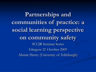 Partnerships and communities of practice: a social learning perspective on community safety