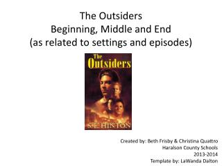 The Outsiders Beginning, Middle and End  (as related to settings and episodes)