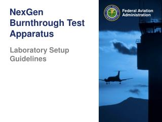 Federal Aviation Administration NexGen Burnthrough Test Apparatus