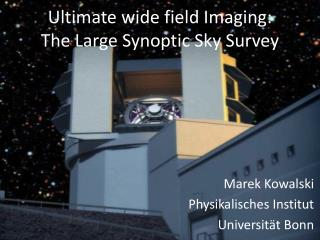 Ultimate w ide f ield Imaging : The  Large  Synoptic  Sky  Survey
