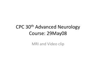 CPC 30 th  Advanced Neurology Course: 29May08