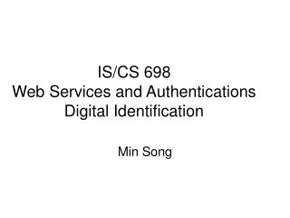 IS/CS 698  Web Services and Authentications Digital Identification