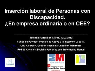 Inserción laboral de Personas con Discapacidad. ¿En empresa ordinaria o en CEE?