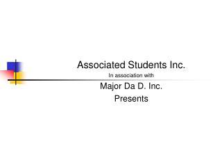 Associated Students Inc. In association with Major Da D. Inc. Presents