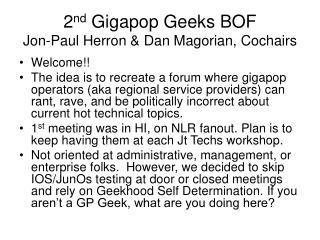 2 nd  Gigapop Geeks BOF Jon-Paul Herron & Dan Magorian, Cochairs