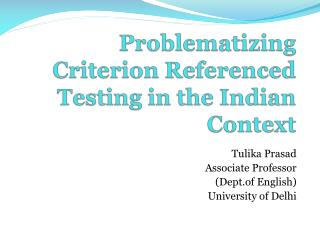 Problematizing  Criterion Referenced Testing in the Indian Context