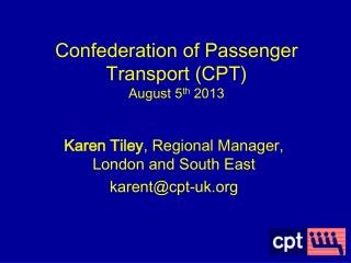 Karen Tiley , Regional Manager, London and South East karent@cpt-uk