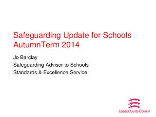 Safeguarding Update for Schools AutumnTerm  2014