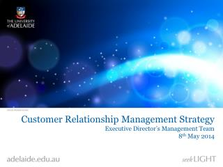 Customer Relationship Management Strategy Executive Director�s Management Team 8 th  May 2014