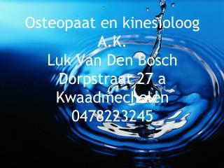Osteopaat en kinesioloog A.K. Luk Van Den Bosch Dorpstraat 27 a Kwaadmechelen 0478223245
