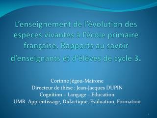 Corinne Jégou-Mairone Directeur de thèse : Jean-Jacques DUPIN Cognition – Langage – Education