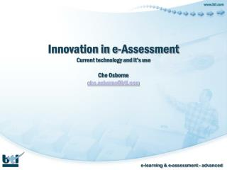 Innovation in e-Assessment Current technology and it's use Che Osborne che.osborne@btl