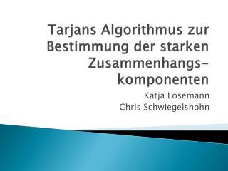 Tarjans  Algorithmus zur Bestimmung der starken Zusammenhangs-  komponenten